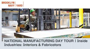 NATIONAL MANUFACTURING DAY TOUR | Inside Industries: Interiors and Fabricators @ The Brooklyn Navy Yard | New York | United States